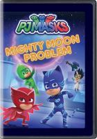 Cover image for PJ Masks [videorecording DVD] : Mighty moon problem.