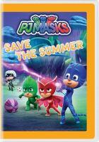Cover image for PJ Masks. Save the summer [videorecording DVD]