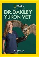 Cover image for Dr. Oakley, Yukon vet. Season 6, Complete [videorecording DVD].