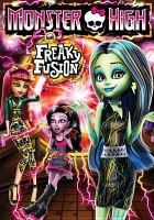 Cover image for Monster High. Freaky fusion [videorecording DVD]