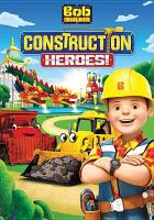 Cover image for Bob the builder. Construction heroes! [videorecording DVD]