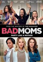 Cover image for Bad moms [videorecording DVD]