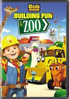 Cover image for Bob the Builder. Building fun at the zoo [videorecording DVD]
