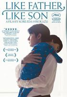 Cover image for Like father, like son [videorecording DVD] / distributed by Gaga; presented by Fuji Television Network, Inc., Amuse Inc., Gaga Corporation ; producers, Matsuzaki Kaoru, Taguchi Hijiri ; written, edited and directed by Kore-eda Hirokazu.