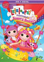Imagen de portada para Lalaloopsy. Festival of sugary sweets [videorecording DVD]