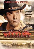 Cover image for Only the valiant [videorecording DVD]