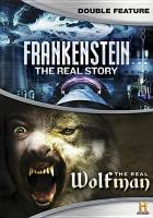 Cover image for Frankenstein : the real story [videorecording DVD] ; The real Wolfman.