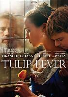 Cover image for Tulip fever [videorecording DVD]