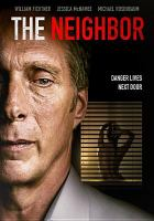 Cover image for The neighbor [videorecording DVD] (William Fichtner version)
