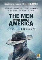 Cover image for The men who built America [videorecording DVD] : Frontiersmen