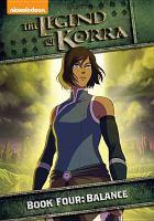 Cover image for The legend of Korra. bk. 4 : Balance [videorecording DVD]