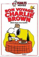 Cover image for Bon voyage, Charlie Brown : (and don't come back!!) [videorecording DVD]