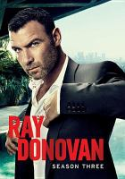 Cover image for Ray Donovan. Season 3, Complete [videorecording DVD]