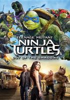 Cover image for Teenage mutant ninja turtles. Out of the shadows [videorecording DVD]