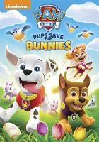 Cover image for PAW Patrol [videorecording DVD] : Pups save the bunnies