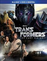 Cover image for Transformers. The last knight [videorecording Blu-ray]