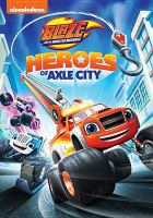 Cover image for Blaze and the monster machines [videorecording DVD] : Heroes of Axle City