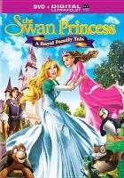 Cover image for The swan princess [videorecording DVD] : A royal family tale