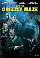 Cover image for Into the grizzly maze [videorecording DVD]