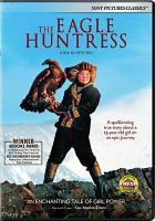 Cover image for The eagle huntress [videorecording DVD] : a spellbinding story about a 13-year old girl on an epic journey