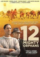 Imagen de portada para 12 Mighty orphans [videorecording DVD]