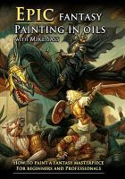 Cover image for Epic fantasy painting in oils [videorecording DVD] : how to paint a fantasy masterpiece for beginners and professionals