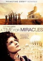 Cover image for A time for miracles [videorecording DVD]