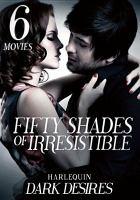 Imagen de portada para Fifty shades of irresistible [videorecording DVD] : Harlequin dark desires : 6 movies.
