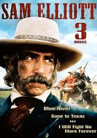 Imagen de portada para Sam Elliott 3 movies [videorecording DVD] : Blue River, Gone to Texas, and I will fight no more forever.