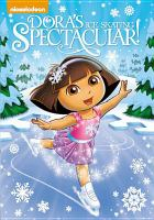 Cover image for Dora the explorer. Dora's ice skating spectacular