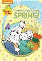 Cover image for Max & Ruby. Everybunny loves spring! [videorecording DVD]