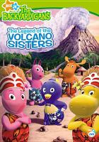 Cover image for The backyardigans. The legend of the Volcano Sisters