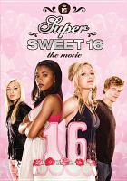 Cover image for Super sweet 16 the movie