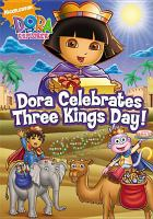 Cover image for Dora the explorer. Dora celebrates Three Kings Day!
