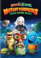 Cover image for Monsters vs. aliens. Mutant pumpkins from outer space