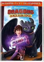 Cover image for Dragons. Race to the edge. Seasons 1-2 [videorecording DVD]