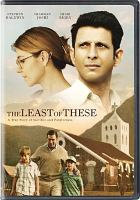 Cover image for The least of these [videorecording DVD] : a true story of sacrifice and forgiveness