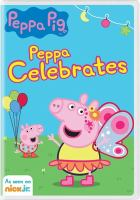 Cover image for Peppa Pig [videorecording DVD] : Peppa celebrates.