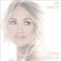 Cover image for My savior [sound recording CD] : Carrie Underwood