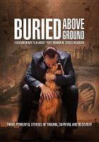 Cover image for Buried above ground [videorecording DVD] : three powerful stories of trauma, survival and recovery