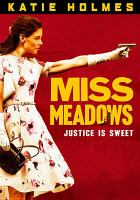 Cover image for Miss Meadows [videorecording DVD] : Justice is sweet