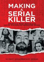 Cover image for Making a serial killer [videorecording DVD] : America's most notorious serial killers and unsolved cases