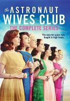 Cover image for The astronaut wives club : the complete series [videorecording DVD]