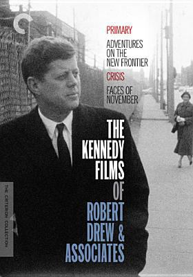 Cover image for The Kennedy films of Robert Drew & associates [videorecording DVD] : Primary, Adventures on the new frontier ; Crisis ; Faces of November.