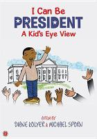 Cover image for I can be president [videorecording DVD] : a kid's-eye view