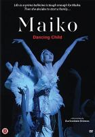 Cover image for Maiko : dancing child [videorecording DVD]