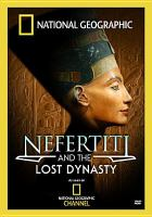 Cover image for Nefertiti and the lost dynasty [videorecording DVD]
