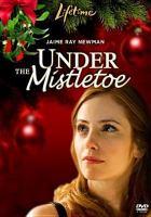 Cover image for Under the mistletoe [videorecording DVD]