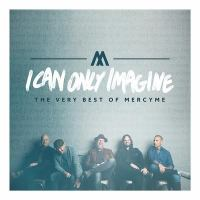 Cover image for I can only imagine [sound recording CD] : the very best of MercyMe.