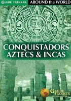 Cover image for Conquistadors, Aztecs & Incas [videorecording DVD]